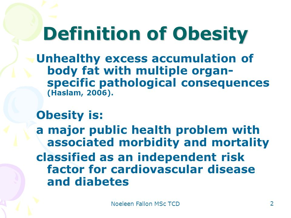 Noeleen Fallon MSc TCD 3 Obesity is an escalating problem that is expected to become the most common health problem of the 21st century Obesity is highly prevalent within cardiac rehabilitation populations (Brochu 2000, Ades 2001, Shubair 2004, Savage 2006).