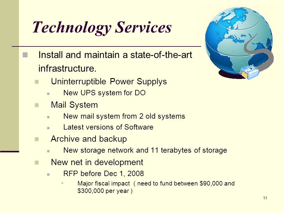 11 Technology Services Install and maintain a state-of-the-art infrastructure.