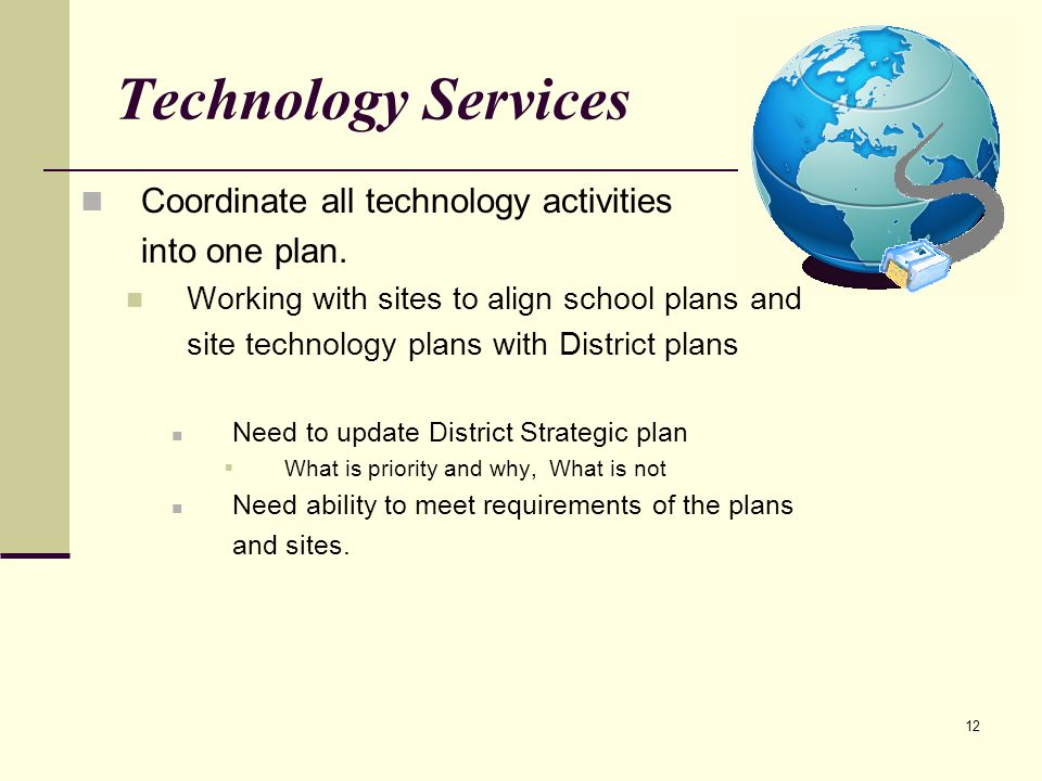 12 Technology Services Coordinate all technology activities into one plan.