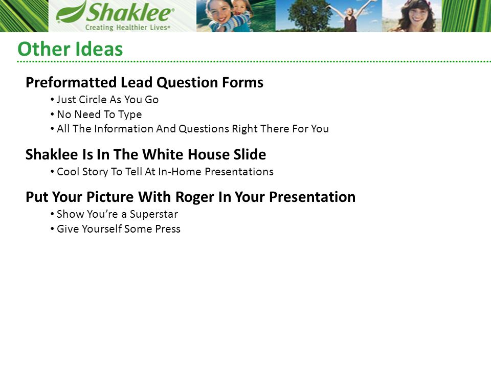Other Ideas Preformatted Lead Question Forms Just Circle As You Go No Need To Type All The Information And Questions Right There For You Shaklee Is In The White House Slide Cool Story To Tell At In-Home Presentations Put Your Picture With Roger In Your Presentation Show Youre a Superstar Give Yourself Some Press