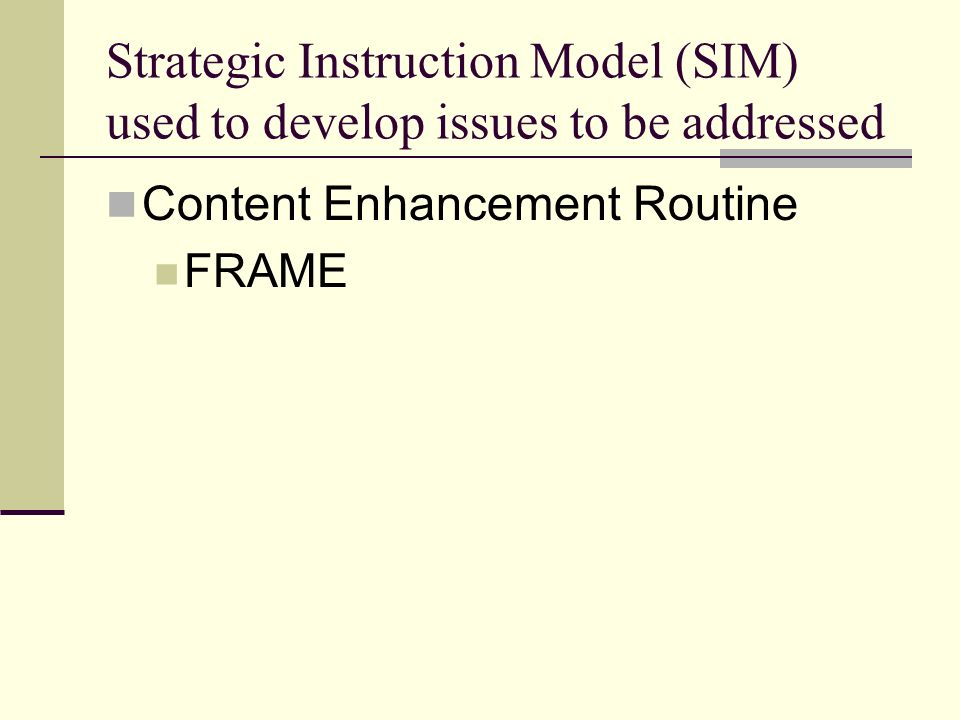 Strategic Instruction Model (SIM) used to develop issues to be addressed Content Enhancement Routine FRAME