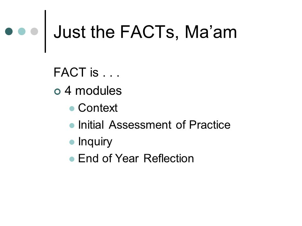 Just the FACTs, Maam FACT is...