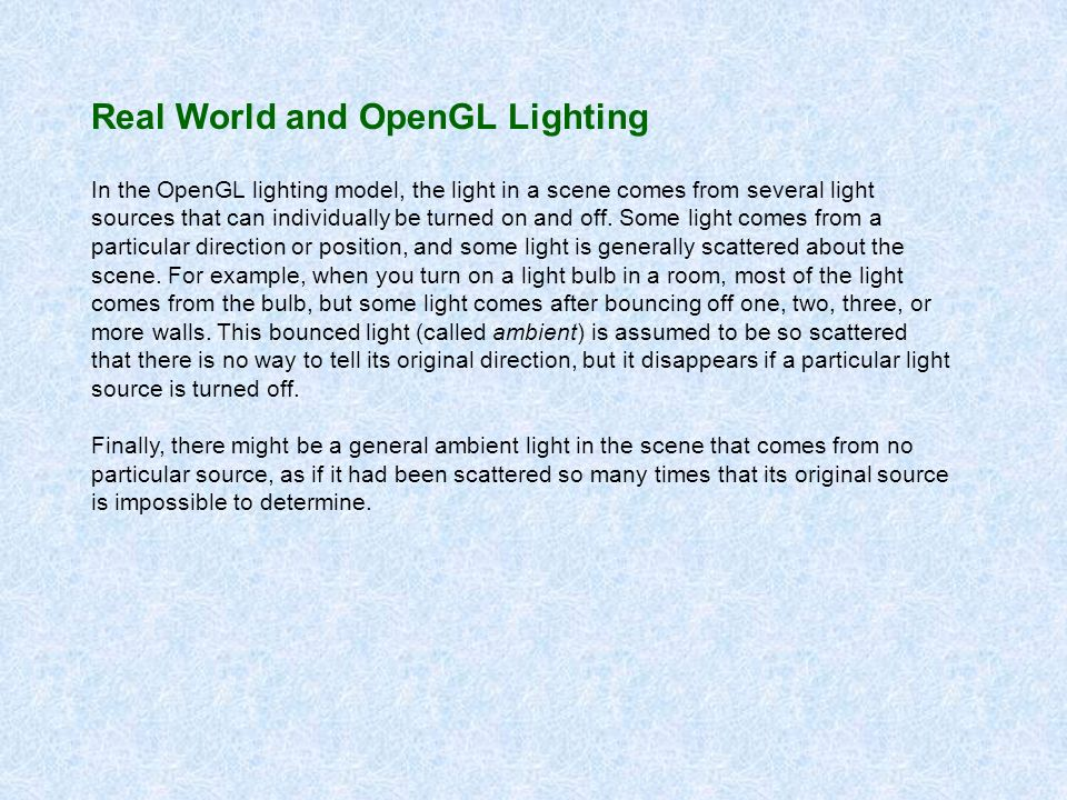 Real World and OpenGL Lighting In the OpenGL lighting model, the light in a scene comes from several light sources that can individually be turned on