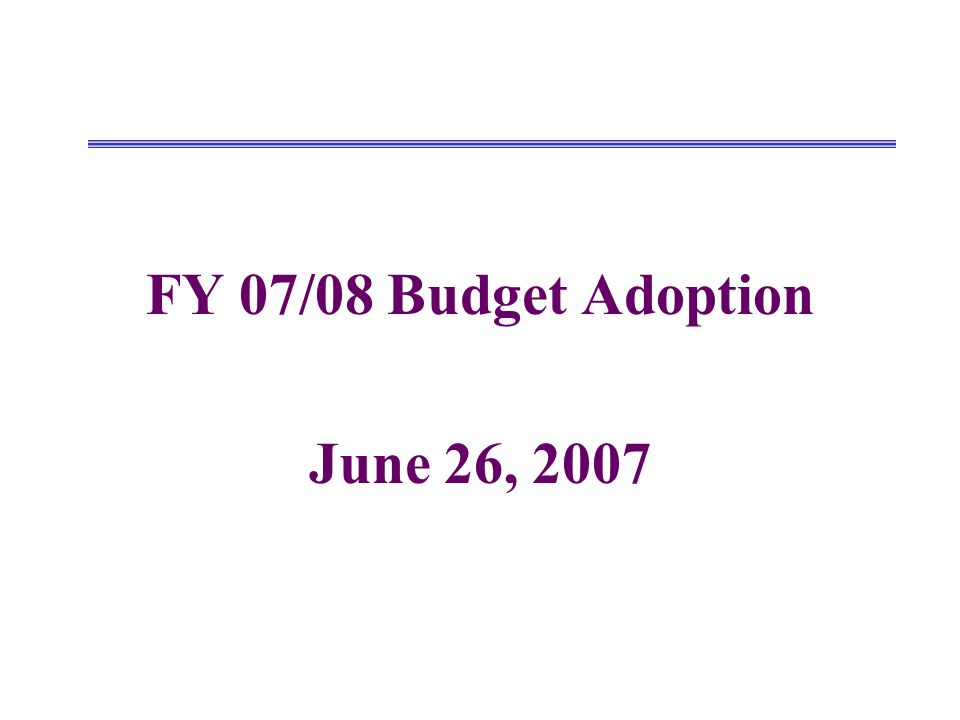 FY 07/08 Budget Adoption June 26, 2007