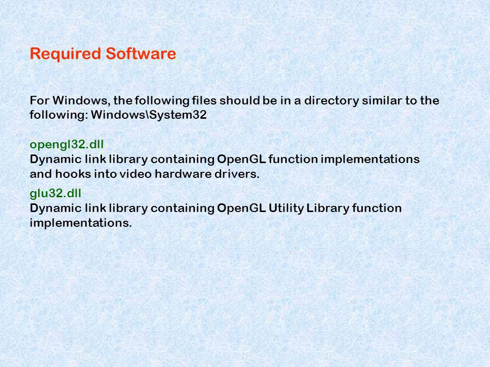 Required Software For Windows, the following files should be in a directory similar to the following: Windows\System32 opengl32.dll Dynamic link libra