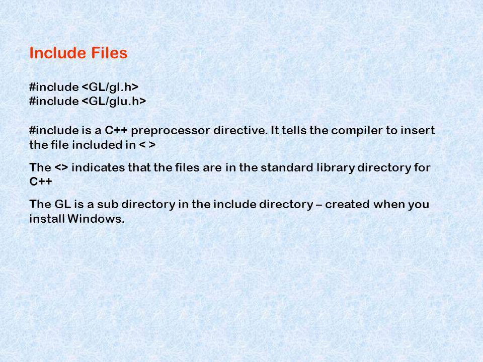 Include Files #include #include is a C++ preprocessor directive. It tells the compiler to insert the file included in The <> indicates that the files