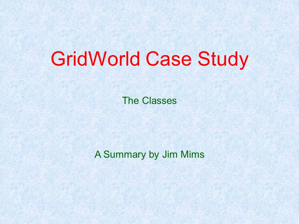 GridWorld Case Study The Classes A Summary by Jim Mims