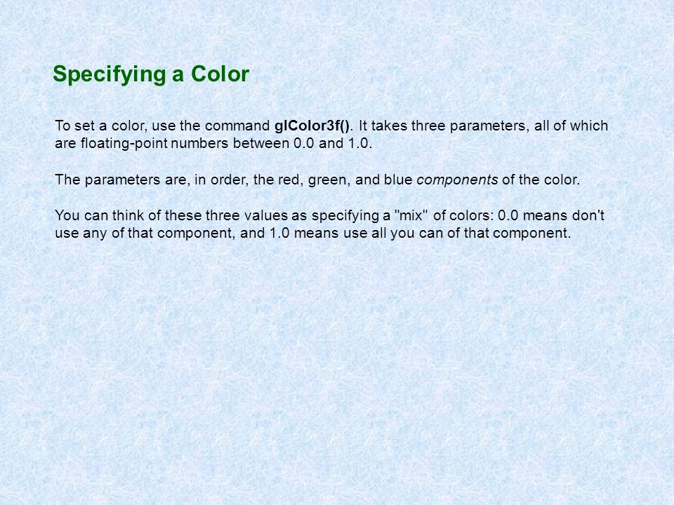 Specifying a Color To set a color, use the command glColor3f().