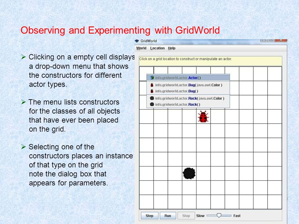 Observing and Experimenting with GridWorld Clicking on a empty cell displays a drop-down menu that shows the constructors for different actor types. T