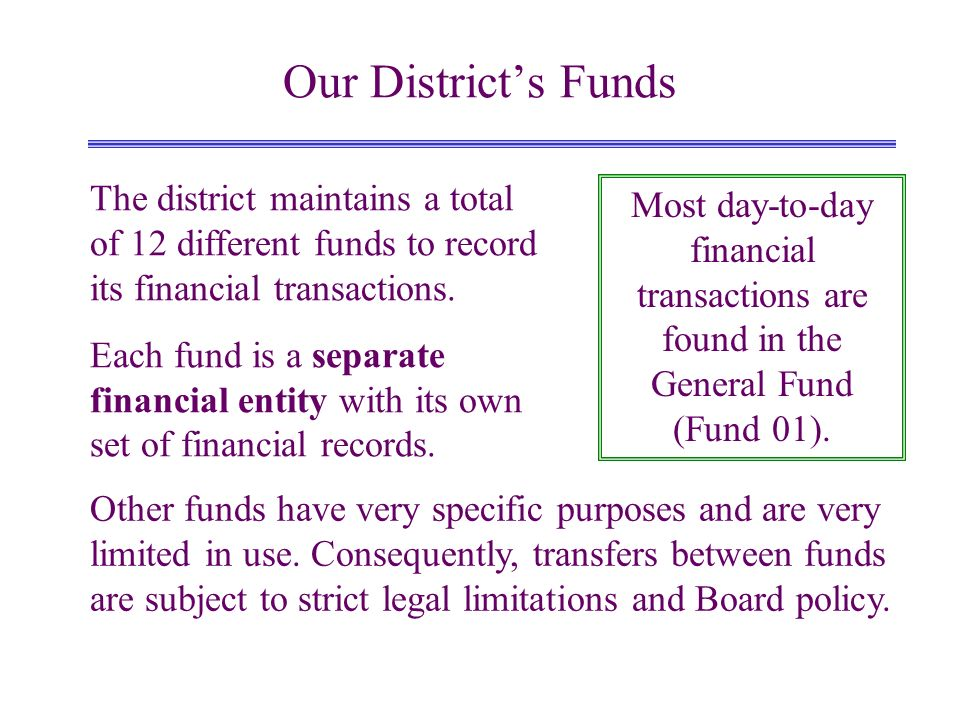 Our Districts Funds Other funds have very specific purposes and are very limited in use.