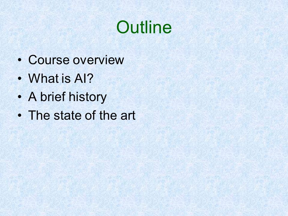 Outline Course overview What is AI? A brief history The state of the art