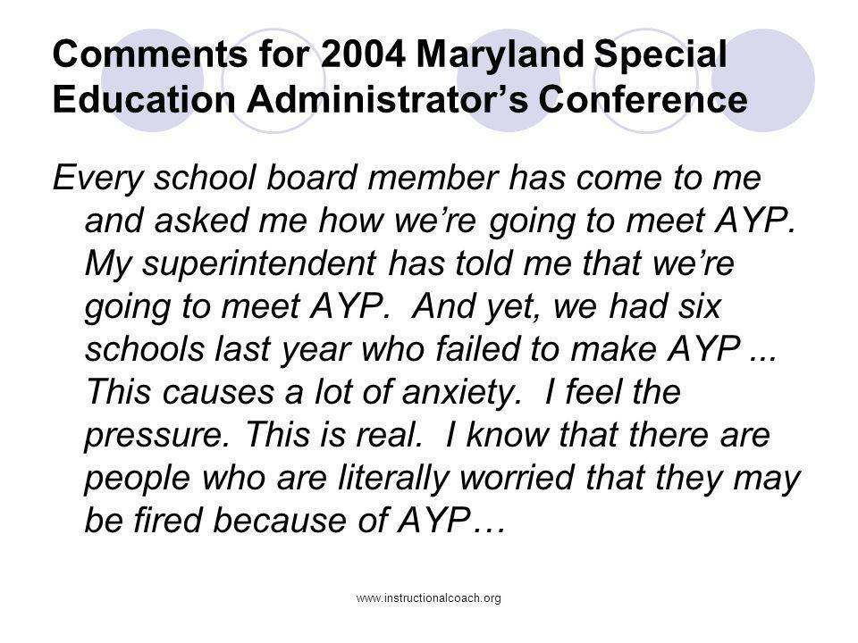 www.instructionalcoach.org Comments for 2004 Maryland Special Education Administrators Conference Every school board member has come to me and asked m