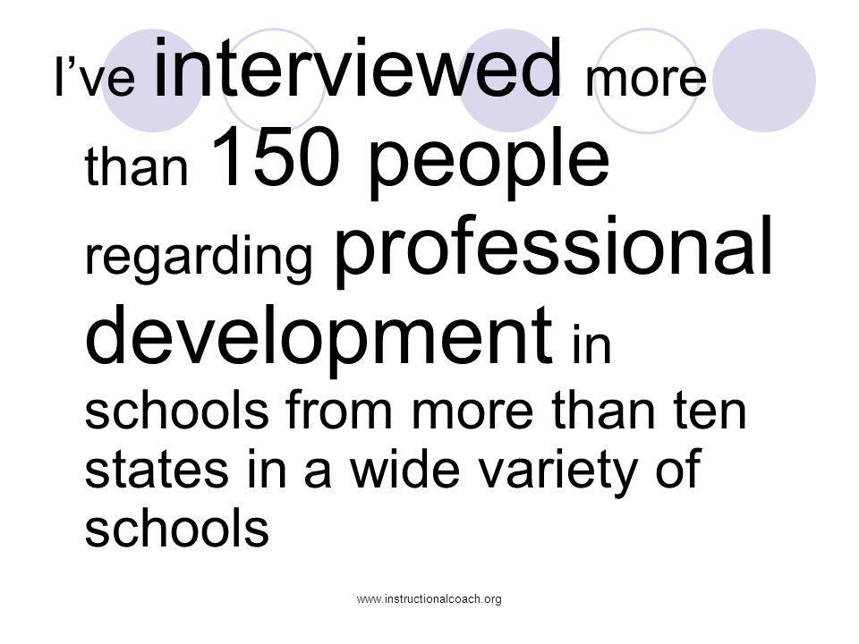 www.instructionalcoach.org Ive interviewed more than 150 people regarding professional development in schools from more than ten states in a wide vari