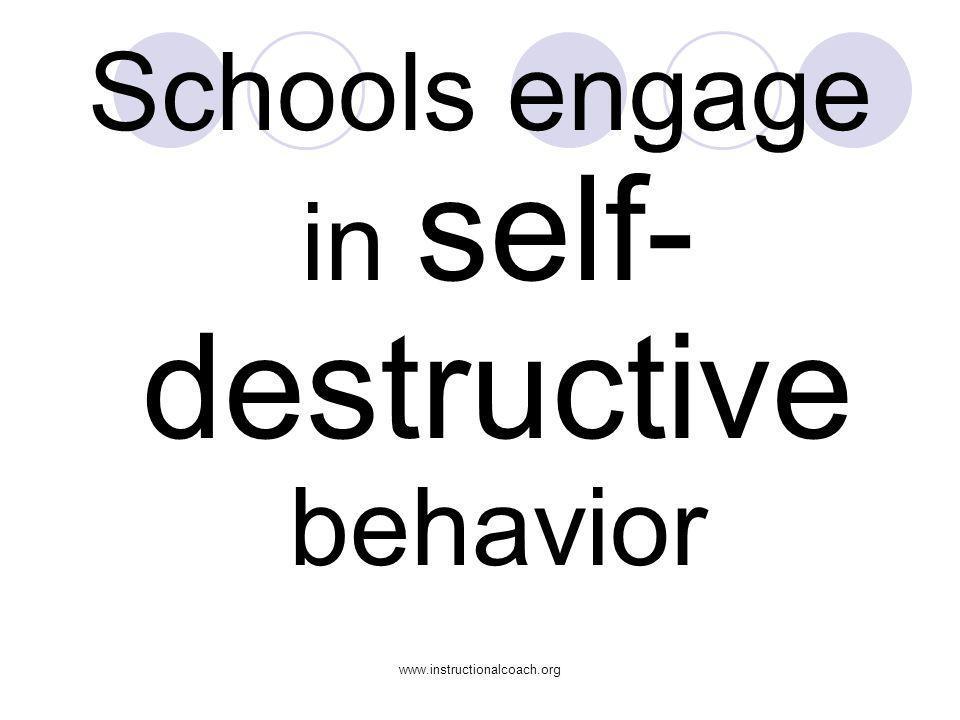 www.instructionalcoach.org Schools engage in self- destructive behavior