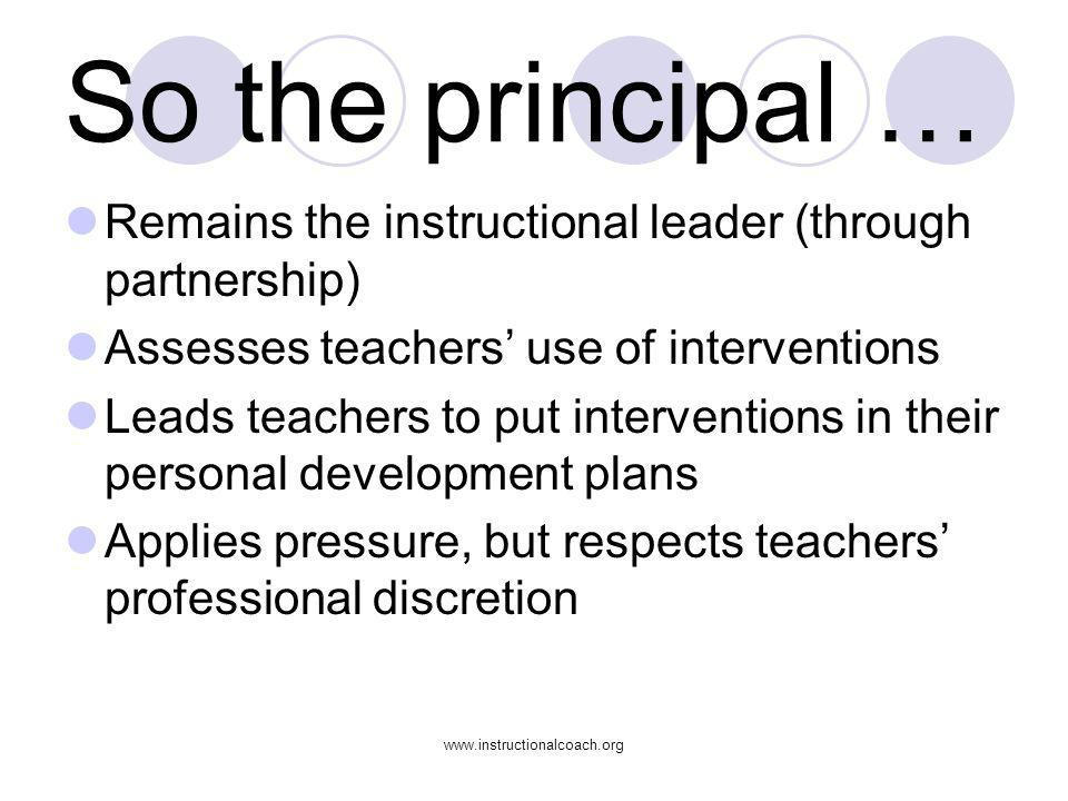 www.instructionalcoach.org So the principal … Remains the instructional leader (through partnership) Assesses teachers use of interventions Leads teac