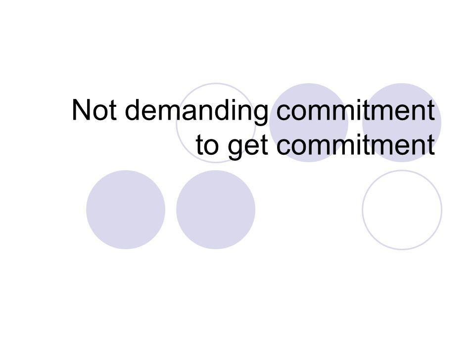 Not demanding commitment to get commitment