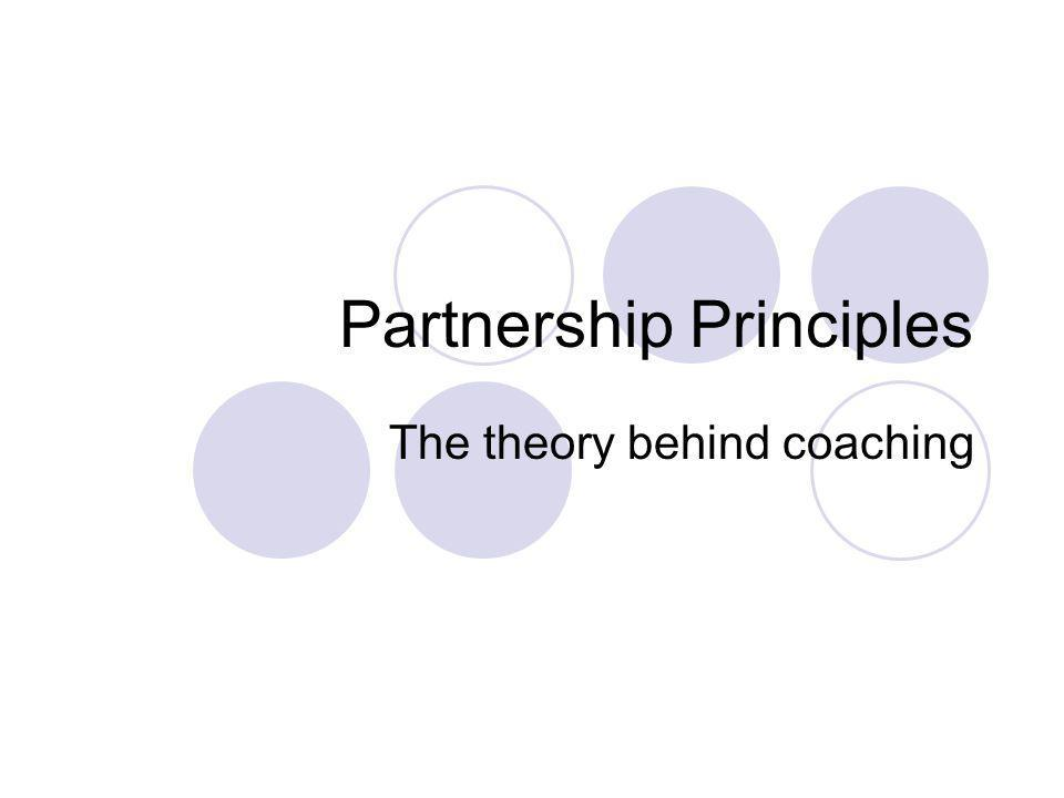 Partnership Principles The theory behind coaching