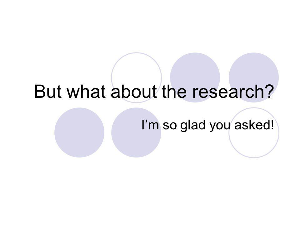 But what about the research? Im so glad you asked!