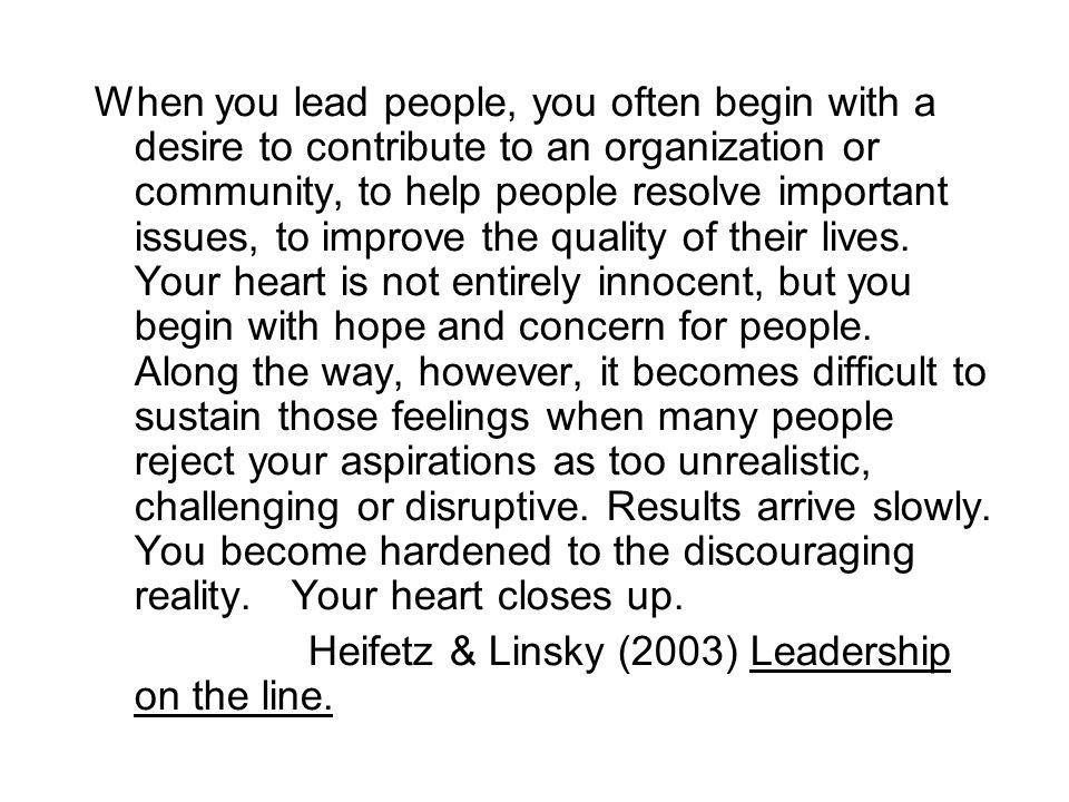 When you lead people, you often begin with a desire to contribute to an organization or community, to help people resolve important issues, to improve