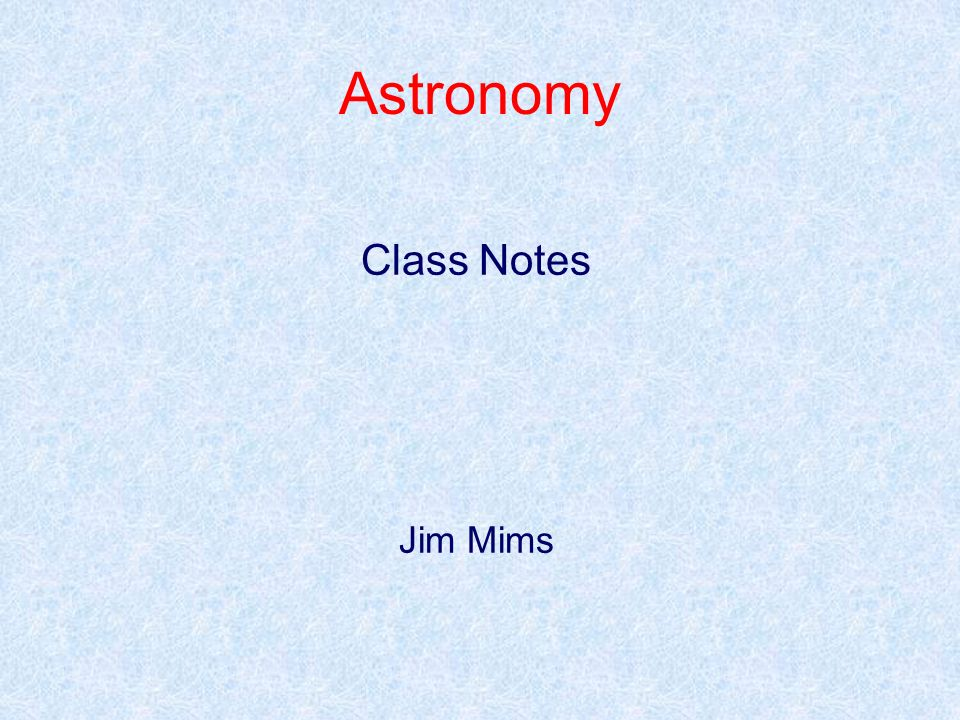Astronomy Class Notes Jim Mims