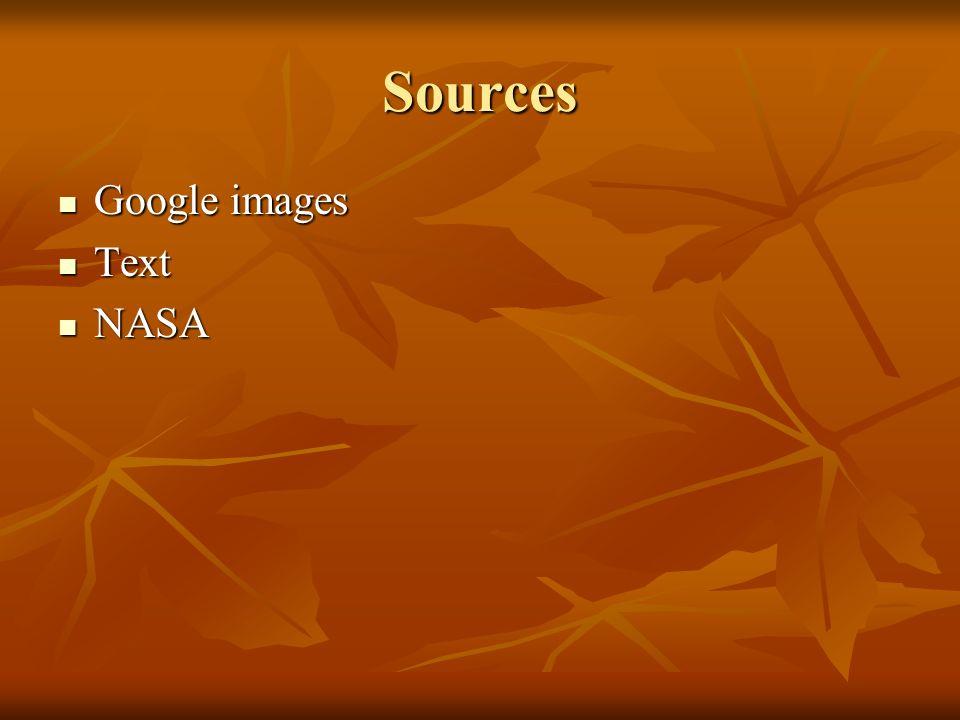 Sources Google images Google images Text Text NASA NASA