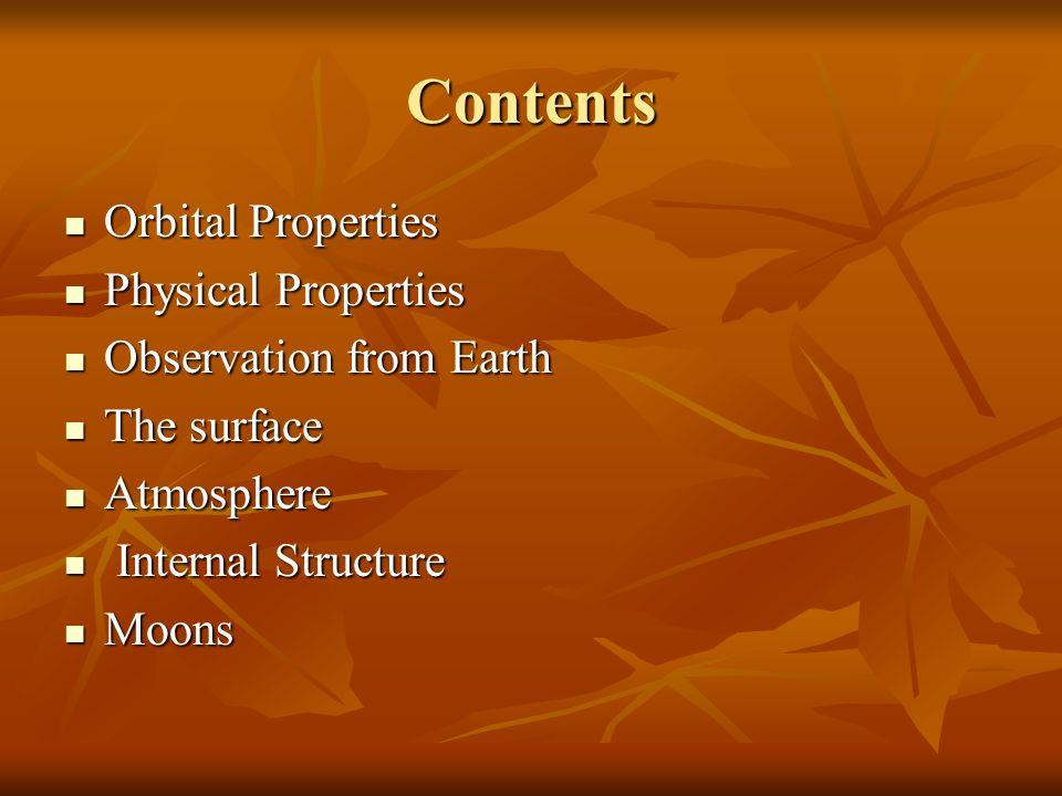 Contents Orbital Properties Orbital Properties Physical Properties Physical Properties Observation from Earth Observation from Earth The surface The s