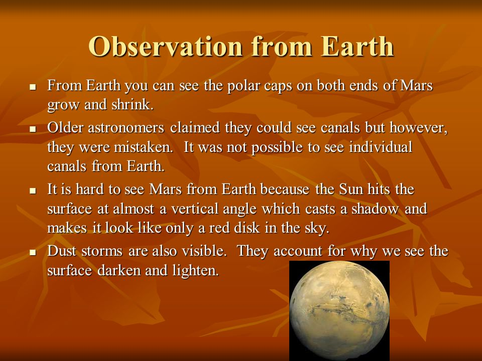 Observation from Earth From Earth you can see the polar caps on both ends of Mars grow and shrink.