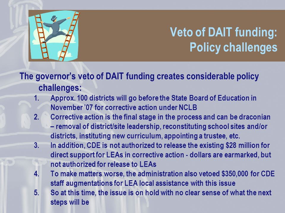 Veto of DAIT funding: Policy challenges The governors veto of DAIT funding creates considerable policy challenges: 1.Approx.