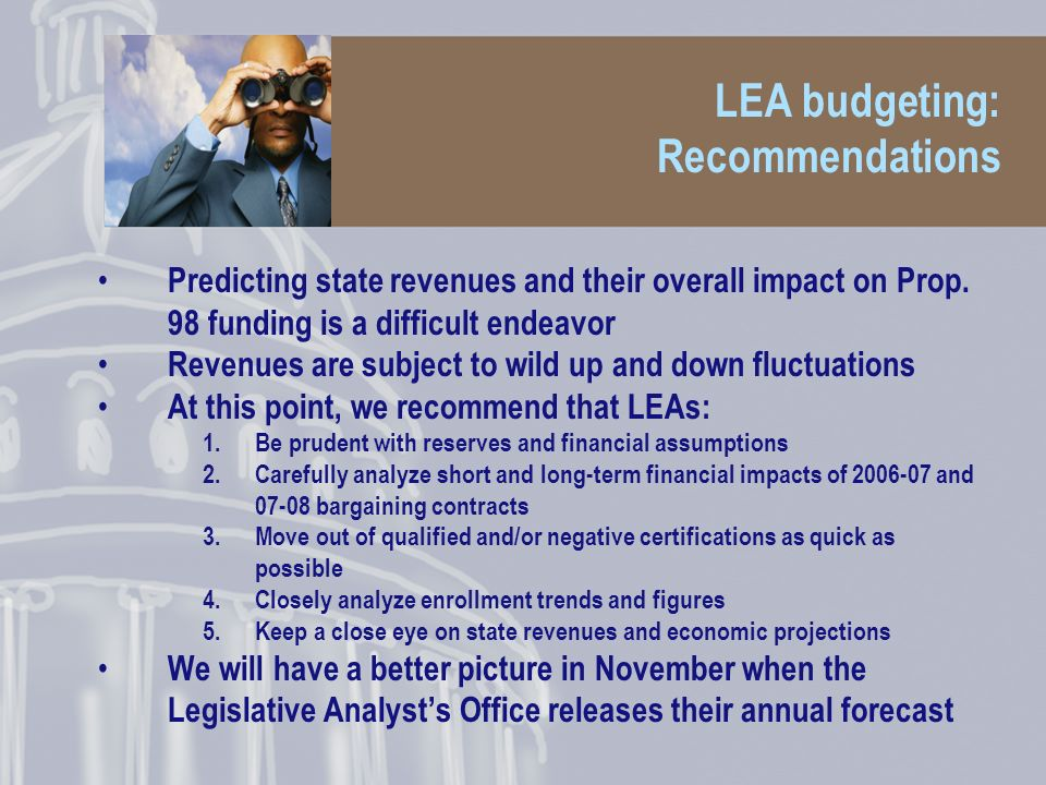 LEA budgeting: Recommendations Predicting state revenues and their overall impact on Prop.