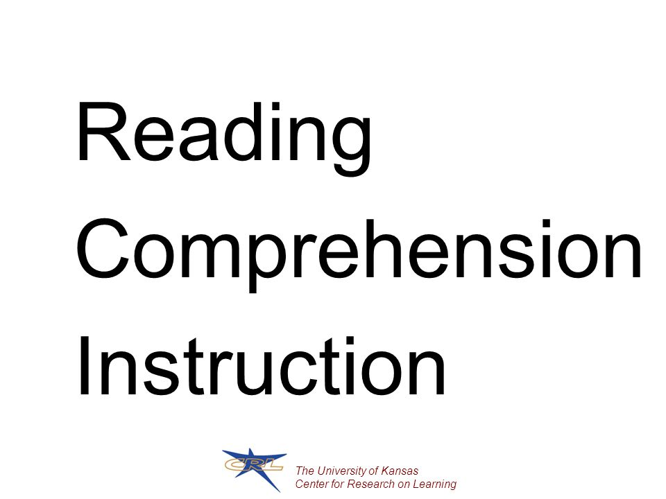 The University of Kansas Center for Research on Learning Reading Comprehension Instruction