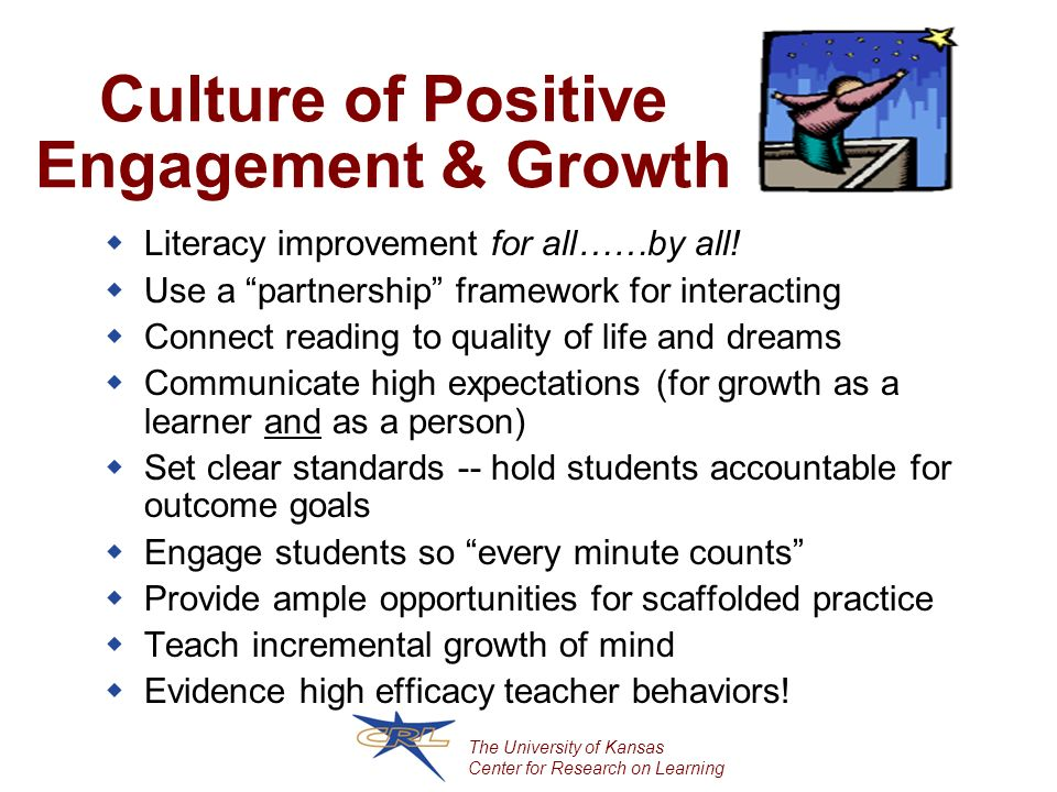 The University of Kansas Center for Research on Learning Culture of Positive Engagement & Growth Literacy improvement for all……by all.