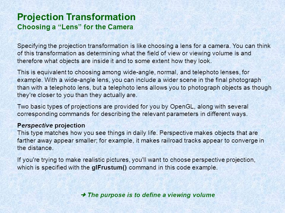 Projection Transformation Choosing a Lens for the Camera Specifying the projection transformation is like choosing a lens for a camera. You can think