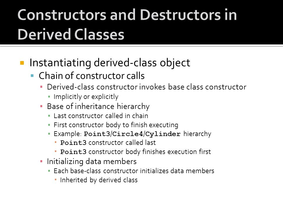 Instantiating derived-class object Chain of constructor calls Derived-class constructor invokes base class constructor Implicitly or explicitly Base o