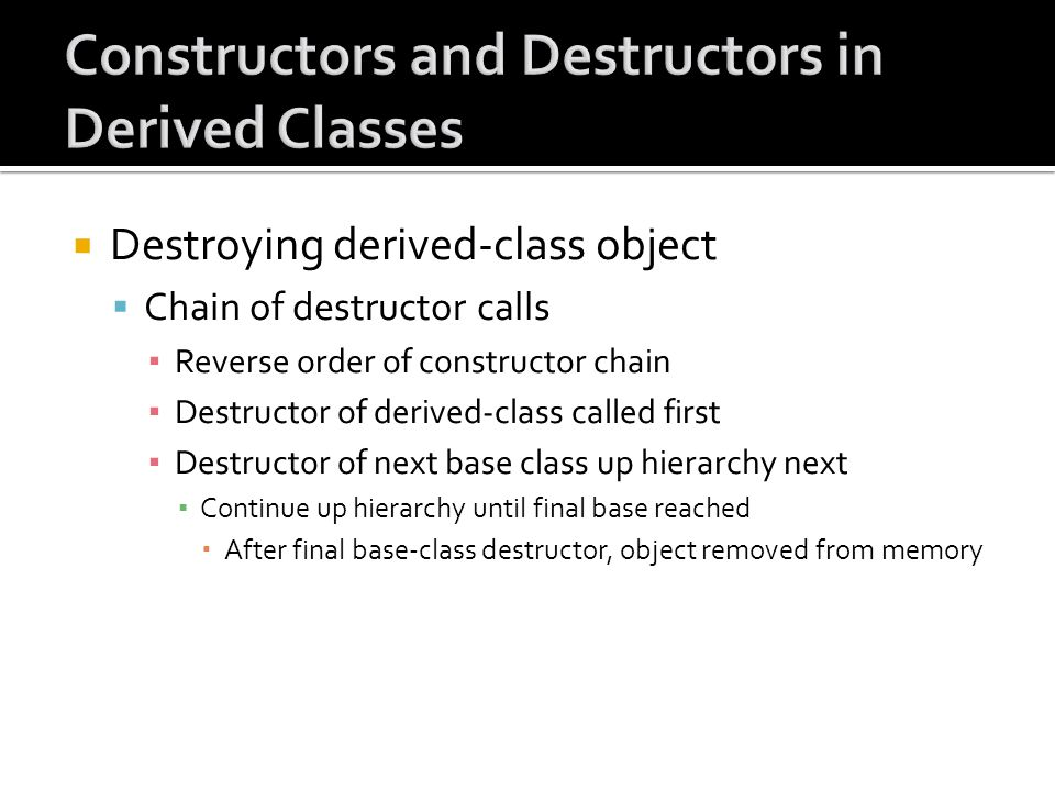 Destroying derived-class object Chain of destructor calls Reverse order of constructor chain Destructor of derived-class called first Destructor of ne