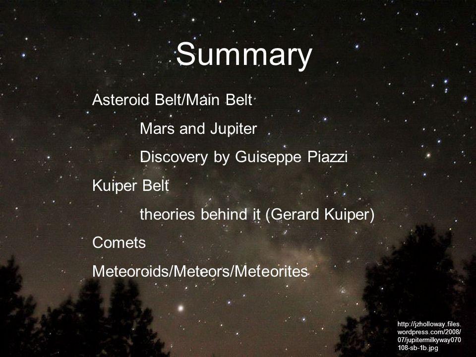 Summary http://jzholloway.files. wordpress.com/2008/ 07/jupitermilkyway070 108-sb-1b.jpg Asteroid Belt/Main Belt Mars and Jupiter Discovery by Guisepp