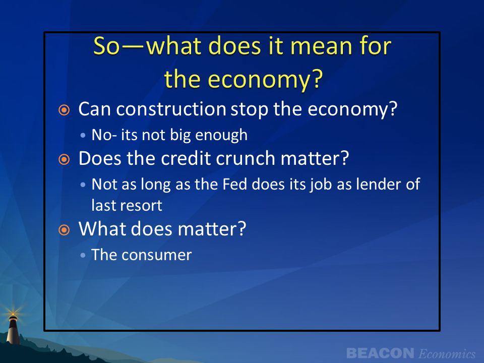 Can construction stop the economy. No- its not big enough Does the credit crunch matter.
