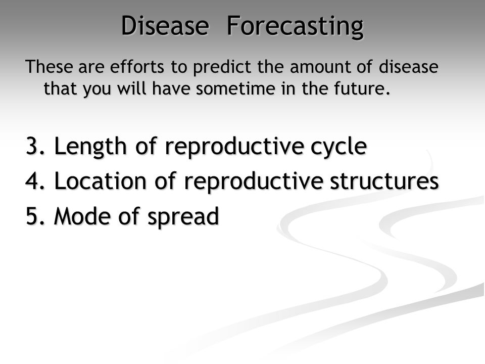 Disease Forecasting These are efforts to predict the amount of disease that you will have sometime in the future.
