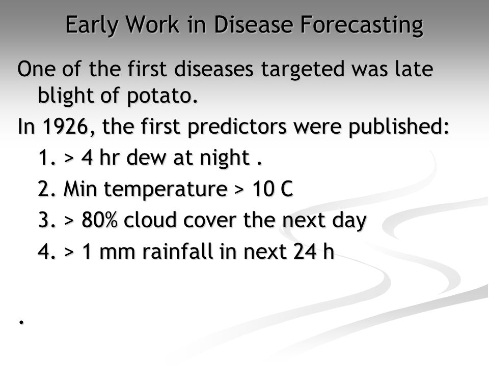 Early Work in Disease Forecasting One of the first diseases targeted was late blight of potato.