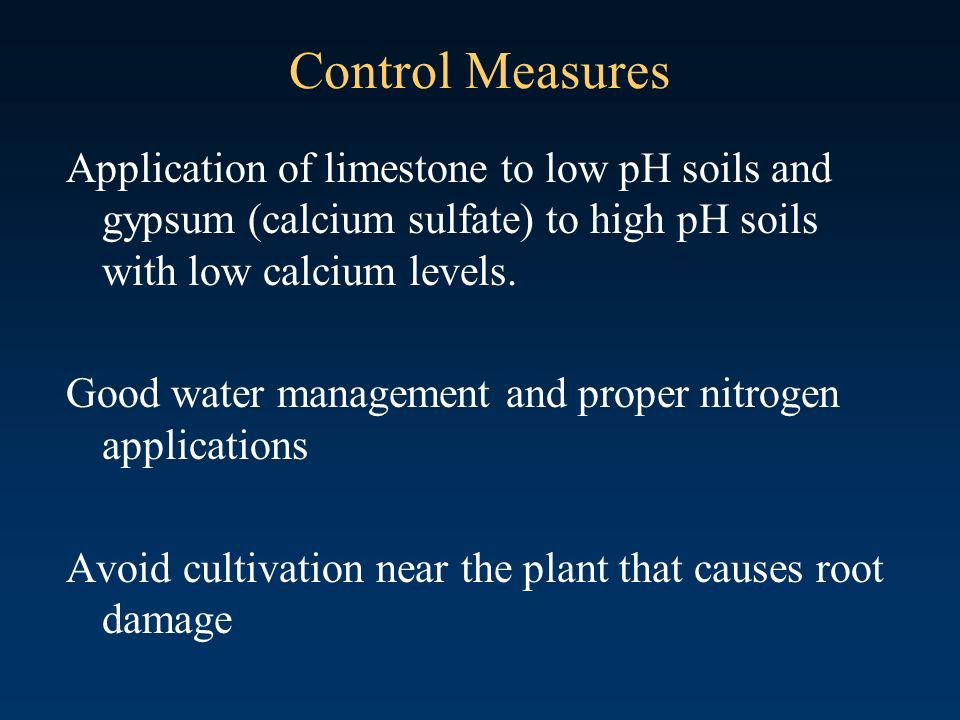 Control Measures Application of limestone to low pH soils and gypsum (calcium sulfate) to high pH soils with low calcium levels. Good water management