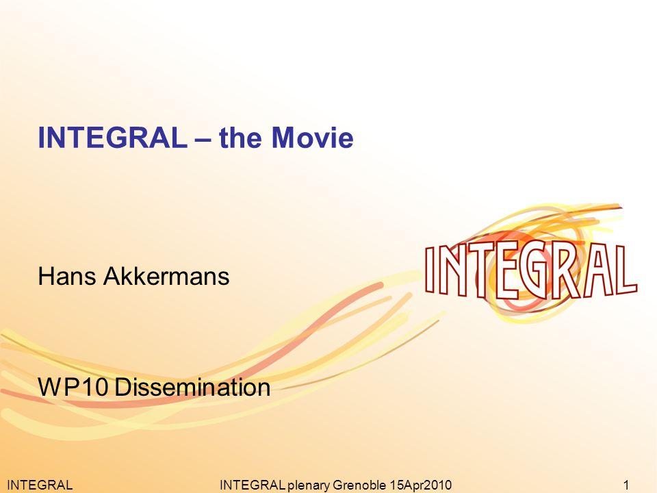 INTEGRAL1INTEGRAL plenary Grenoble 15Apr2010 INTEGRAL – the Movie Hans Akkermans WP10 Dissemination
