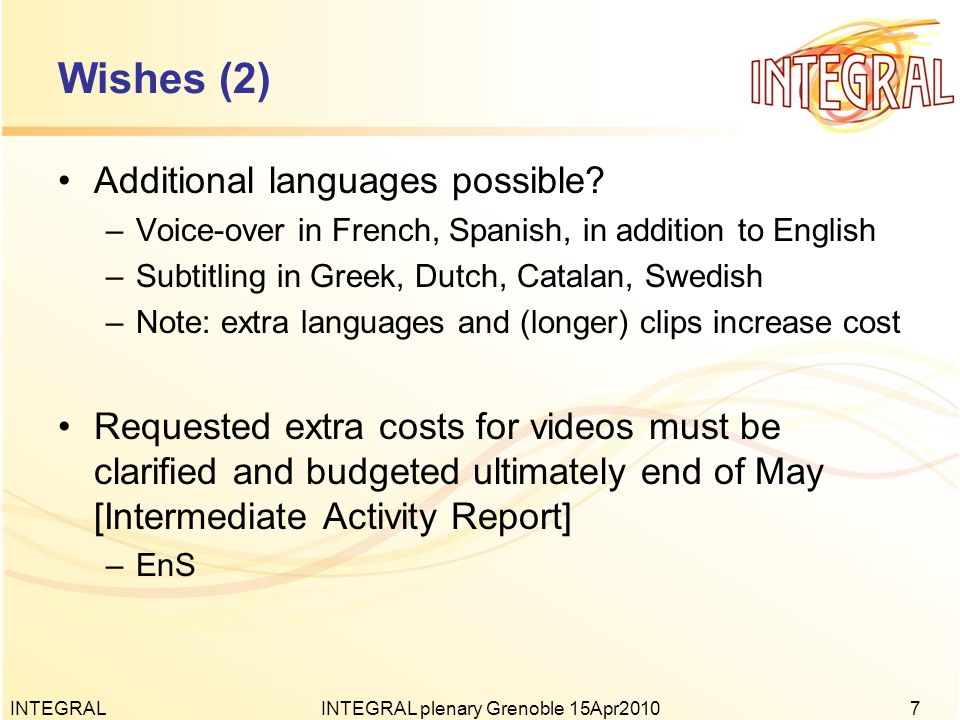 Wishes (2) Additional languages possible? –Voice-over in French, Spanish, in addition to English –Subtitling in Greek, Dutch, Catalan, Swedish –Note: