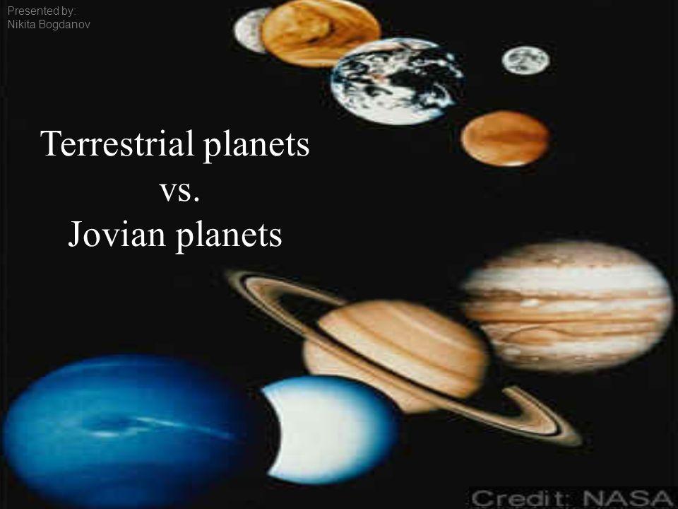 Terrestrial planets vs. Jovian planets Presented by: Nikita Bogdanov