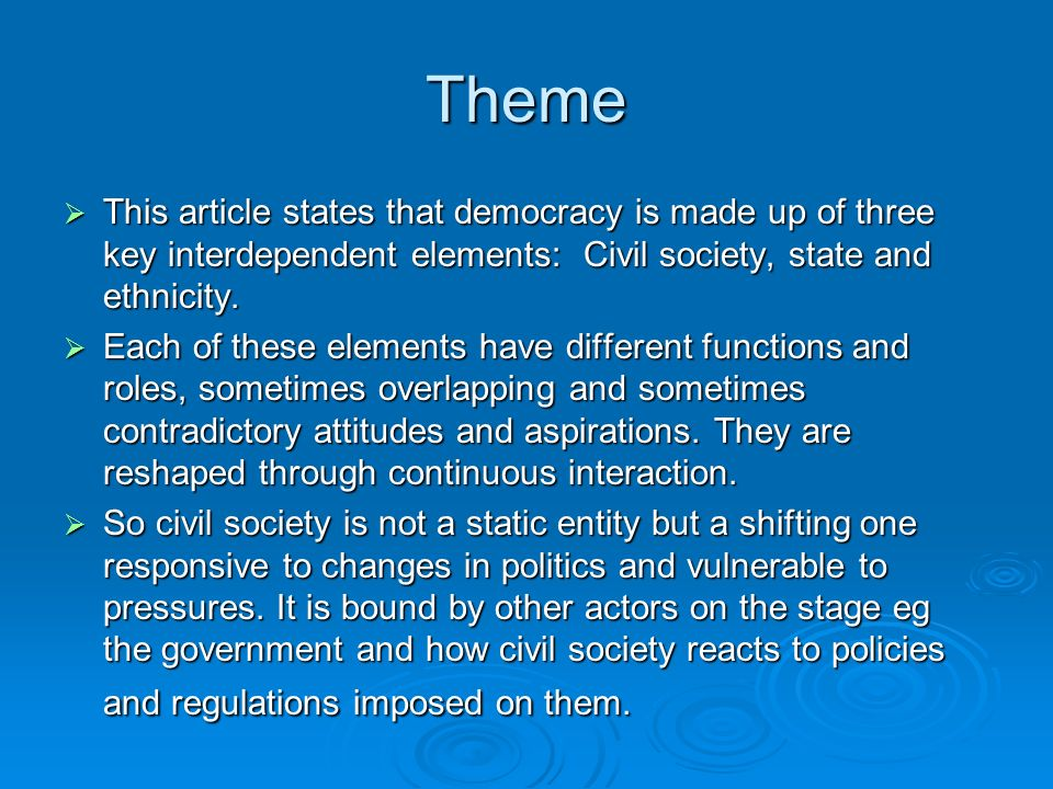 Main Issues Civil Society Civil Society described in the Collins Dictionary of Sociology means market and economic relations (in contrast with the activity of the state); a realm intermediate between the family and the state.