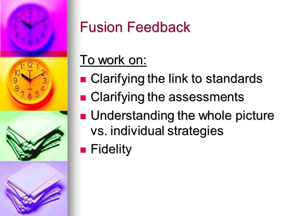 Fusion Feedback To work on: Clarifying the link to standards Clarifying the link to standards Clarifying the assessments Clarifying the assessments Understanding the whole picture vs.