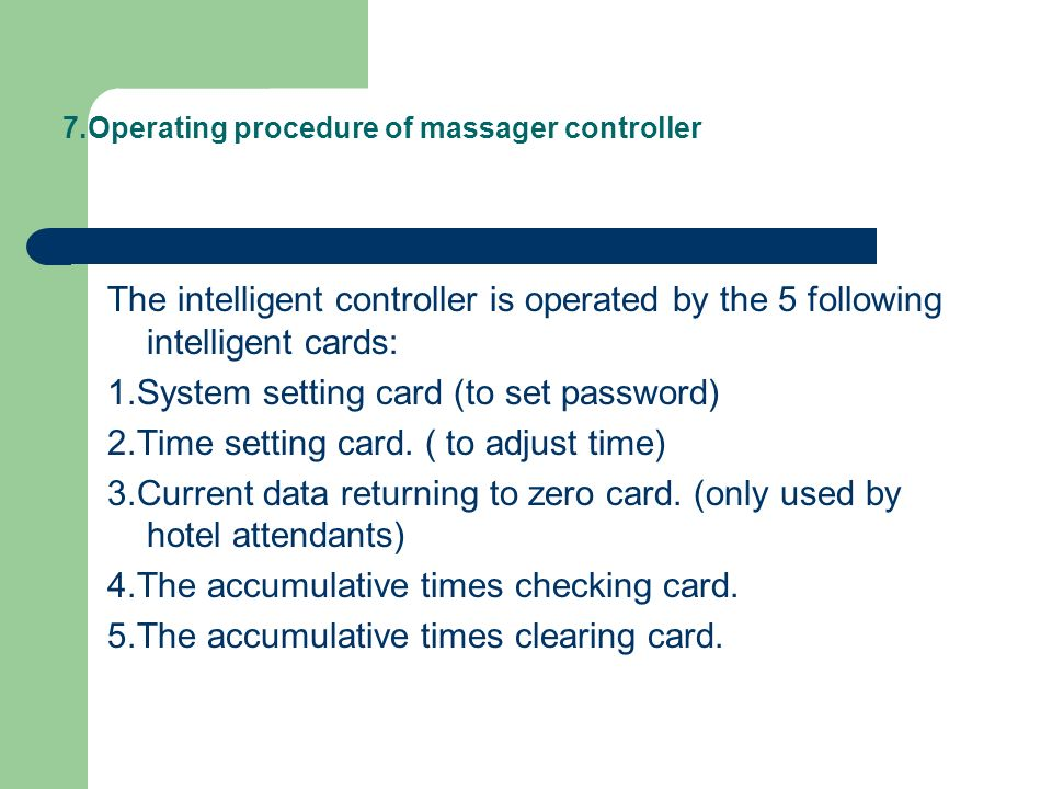 7.Operating procedure of massager controller The intelligent controller is operated by the 5 following intelligent cards: 1.System setting card (to set password) 2.Time setting card.