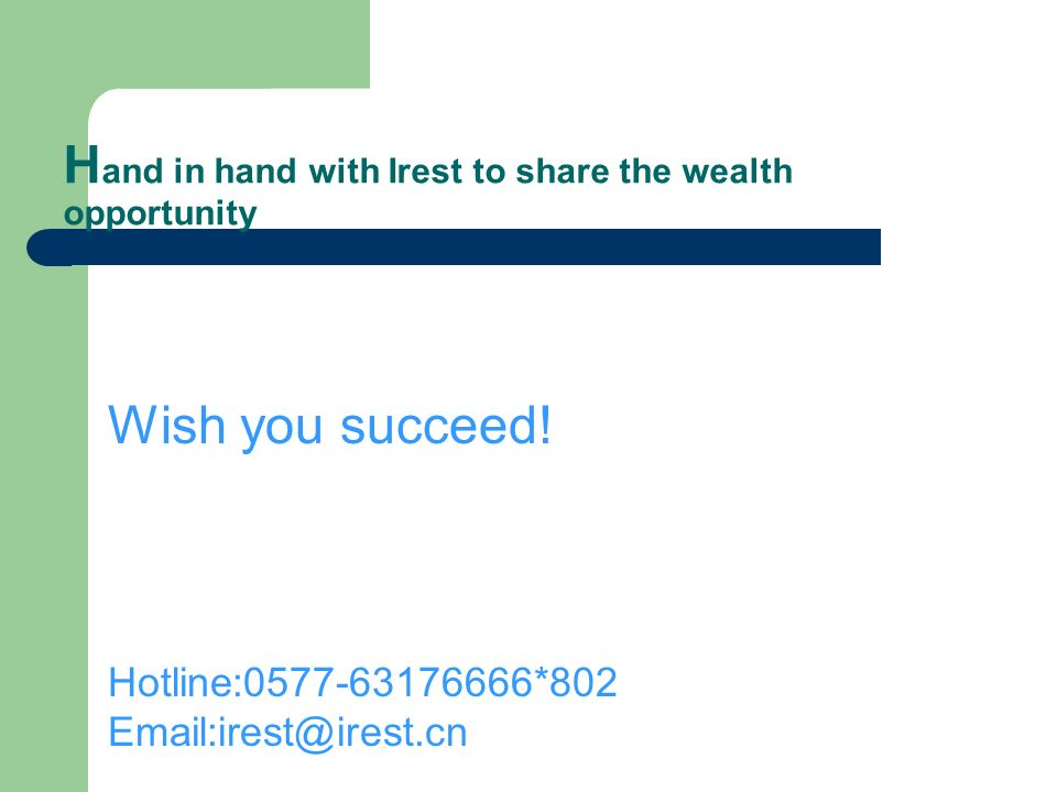H and in hand with Irest to share the wealth opportunity Wish you succeed.
