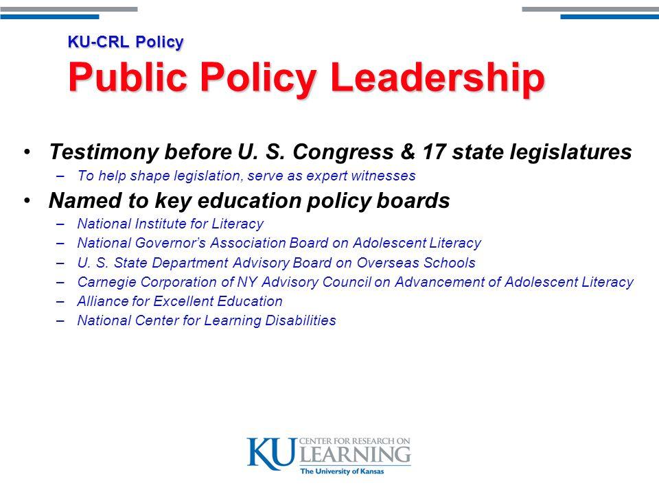 KU-CRL Policy Public Policy Leadership Testimony before U. S. Congress & 17 state legislatures –To help shape legislation, serve as expert witnesses N