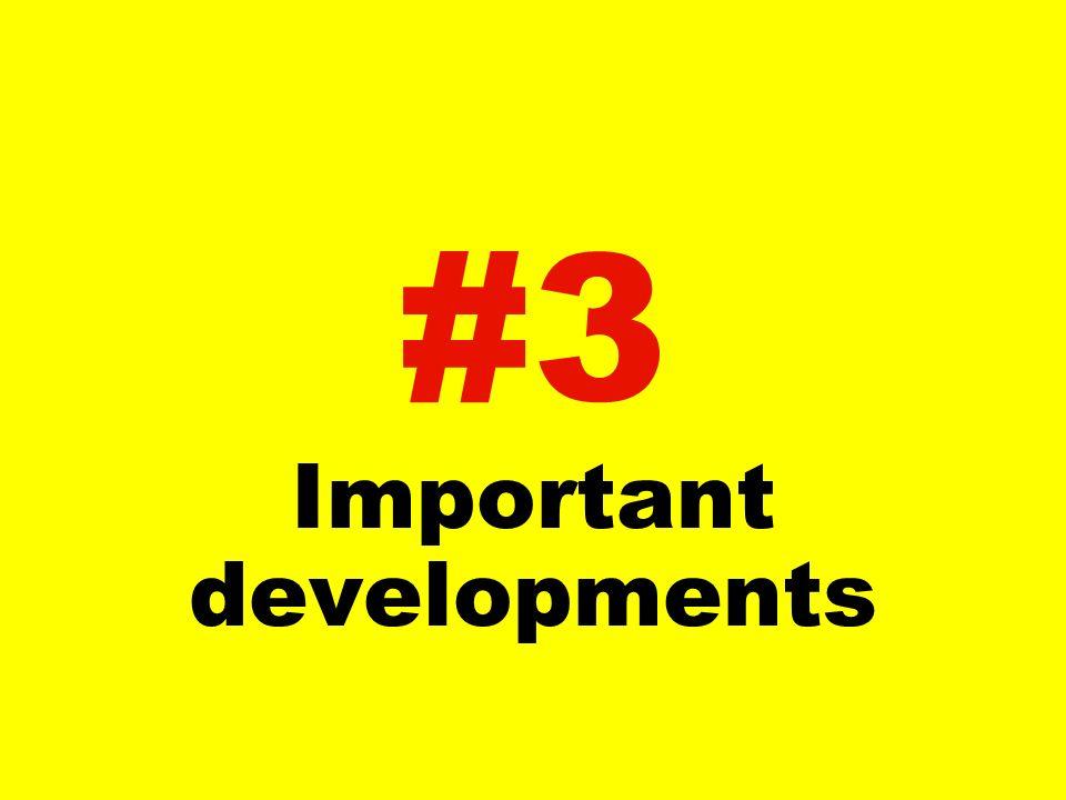 #3 Important developments