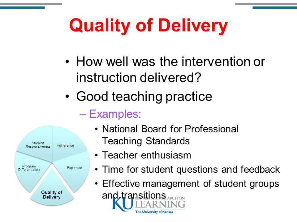 Quality of Delivery How well was the intervention or instruction delivered.