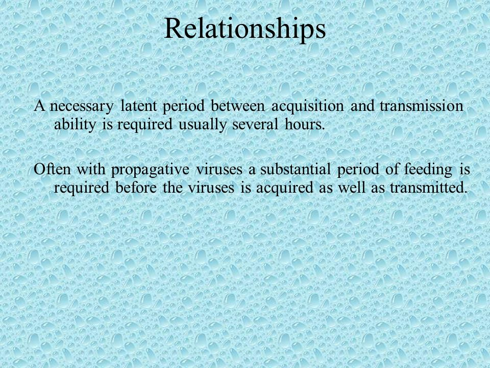 Relationships A necessary latent period between acquisition and transmission ability is required usually several hours. Often with propagative viruses